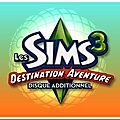 * TEST : Les <b>Sims</b> 3 - Destination Aventure