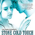 Stone cold touch [the dark elements #2]