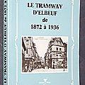 Le Tramway d'Elbeuf de 1872 à <b>1936</b>
