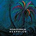 Bienvenue à La Républica Ideal de <b>Acapulco</b>