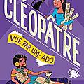 Cléopâtre, vue par une ado