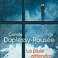 LA PLUIE ATTENDRA - <b>CAROLE</b> DUPLESSY-ROUSEE.