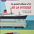 Album ... Grand album d'or de la VITESSE (année 1963) * Terre, Mer, Air