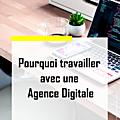 Les <b>agences</b> <b>digitales</b>, pourquoi travailler avec des spécialistes du marketing <b>digital</b>