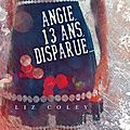 Angie, 13 ans, disparue... - liz coley