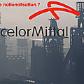 Arcelor Mittal menacé de <b>nationalisation</b>