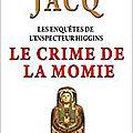 Le crime de la momie - Les enquêtes de l'<b>inspecteur</b> Higgins T1 - Christian Jacq