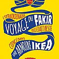 L'extraordinaire voyage du fakir qui était resté coincé dans une armoire Ikea - <b>Romain</b> <b>Puértolas</b>