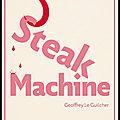 Steak machine - geoffrey le guilcher - editions goutte d'or