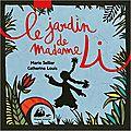 Le jardin de madame li/ marie sellier et catherine louis ;. calligraphies de wang fei . - picquier jeunesse, 2016