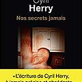 Nos secrets jamais de Cyril Herry