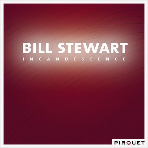 Bill Stewart - 2008 - Incandescence (Pirouet)