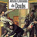 Les grandes affaires criminelles du doubs