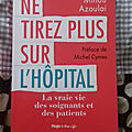 Ne tirez plus sur l'hôpital - La vraie vie des soignants et des patients - <b>Minou</b> AZOULAI