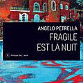 Fragile est la nuit d'Angelo Petrella