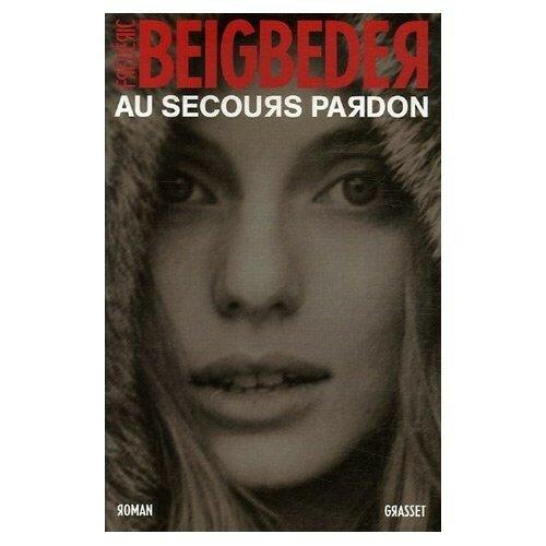 Au Secours Pardon - Frédéric Beigbeder