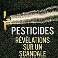 LIVRE : PESTICIDES : RÉVÉLATIONS SUR UN SCANDALE FRANCAIS