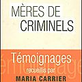 Mères de criminels - maria carrier - editions belfond