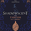 [CHRONIQUE] Shadowscent, tome 1 : Le parfum de l'ombre de P.M. Freestone