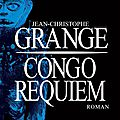Congo requiem ❉❉❉ jean-christophe grangé