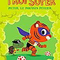 Les Trop Super : Peter le poussin péteur, de Henri Meunier & Nathalie Choux