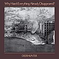 DEERHUNTER – Why Hasn't Everything Already Disappeared? (2019)