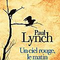 Un ciel rouge, le matin - paul lynch