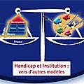 Handicap et <b>Institution</b> : vers d'autres modèles - Colloque au CNAM