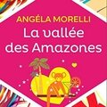 La vallée des Amazones ~~ <b>Angéla</b> <b>Morelli</b>