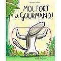 Moi, fort et gourmand: un album jeunesse gourmand et ingénieux!!