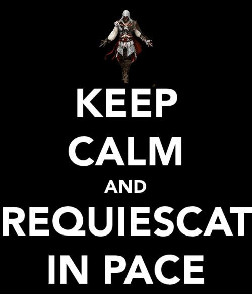 Keep-Calm-And-Requiescat-In-Pace-the-assassins-32263101-500-583