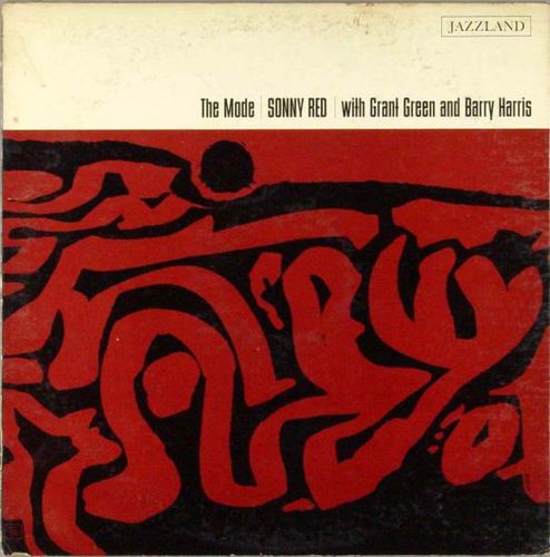 Sonny Red With Grant Green and Barry Harris - 1961 - The Mode (Jazzland)