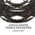 Circulasione Totale Orchestra : Open Port (Circulasione Totale, 2008)
