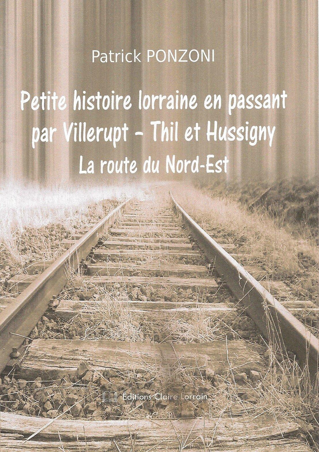 Petite histoire lorraine en passant par Villerupt, Thil et Ussigny de Patrick PONZONI