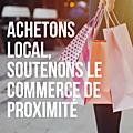 ACHETONS LOCAL, SOUTENONS LE COMMERCE DE PROXIMITÉ