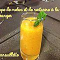 Variation autour de la pêche - partie 2 (soupe de melon et de nectarine à la fleur d'oranger)
