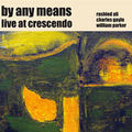 By Any Means: Live at Crescendo (Ayler Records - 2008)