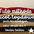 <b>TUTO</b> METHODE TRICOT TOPDOWN