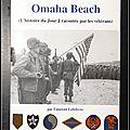 Ils étaient à omaha beach : l'histoire du jour j racontée par 175 vétérans - laurent lefebvre.