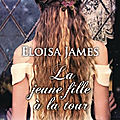La jeune fille à la tour ❉❉❉ <b>Eloisa</b> <b>James</b>