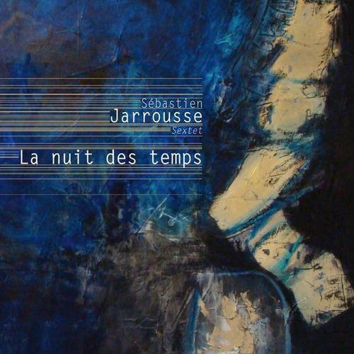 Sebastien Jarrousse Sextet - 2009 - La nuit des Temps (Believe)