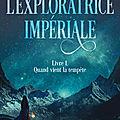 L'exploratrice Impériale, Livre 1 Quand vient la tempête, de Heather Fawcett, chez PKJ ***