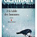 A la table des hommes, Sylvie Germain : une belle <b>fable</b> <b>philosophique</b> et poétique