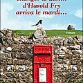 La lettre qui allait changer le destin d'harold fry arriva le mardi..., rachel joyce