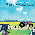 Didier, la 5e roue du tracteur, de Pascal Rabaté et François Ravard