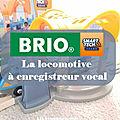 Brio Smart Tech Sound - Locomotive à enregistreur vocal !