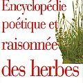 Encyclopédie <b>poétique</b> et raisonnée des herbes - Denise Le Dantec
