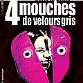 <b>4</b> <b>Mouches</b> de <b>Velours</b> <b>Gris</b> (Je vais faire de ta vie un enfer !)