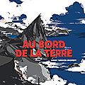 Au bord de la terre, de Sarah Turoche-Dromery, chez Editions Thierry Magnier *