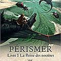 Pérismer, tome 1 : la reine des noctères, de franck dive